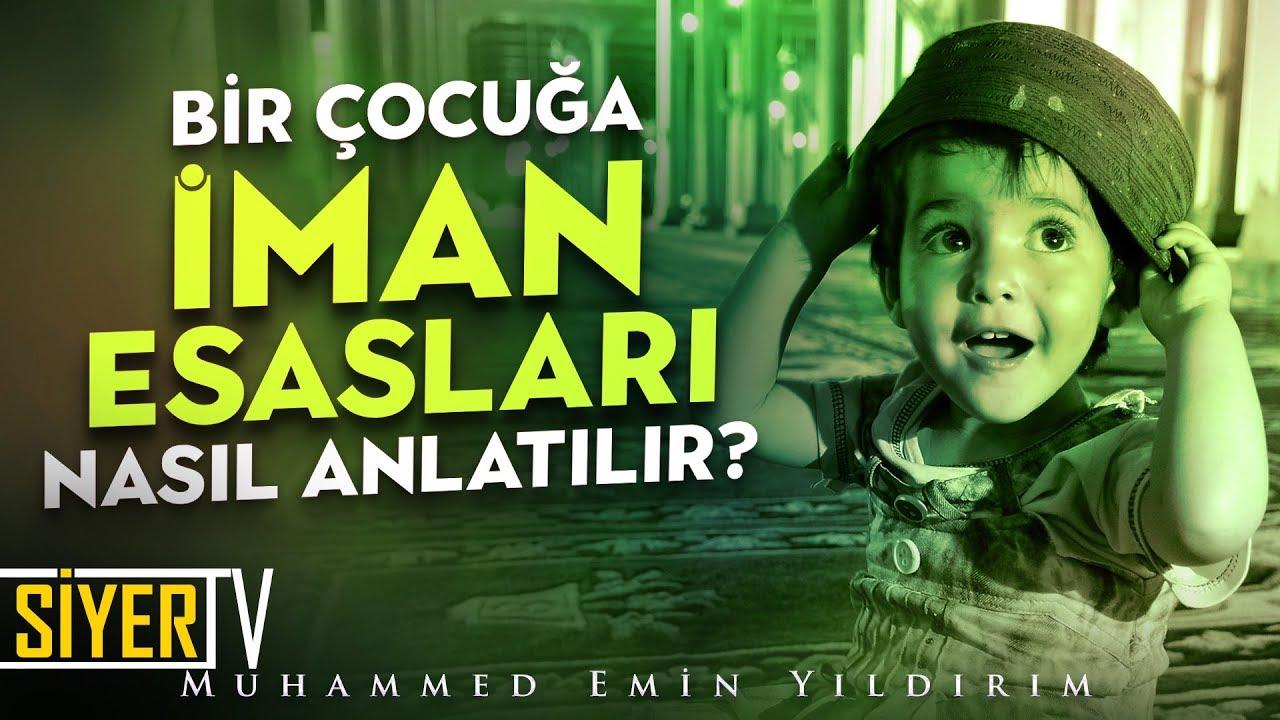 Bir Çocuğa İman Esasları Nasıl Anlatılır? | Muhammed Emin Yıldırım