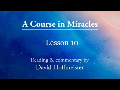 ACIM Lesson 10 Plus Text with Commentary by David Hoffmeister A Course in Miracles