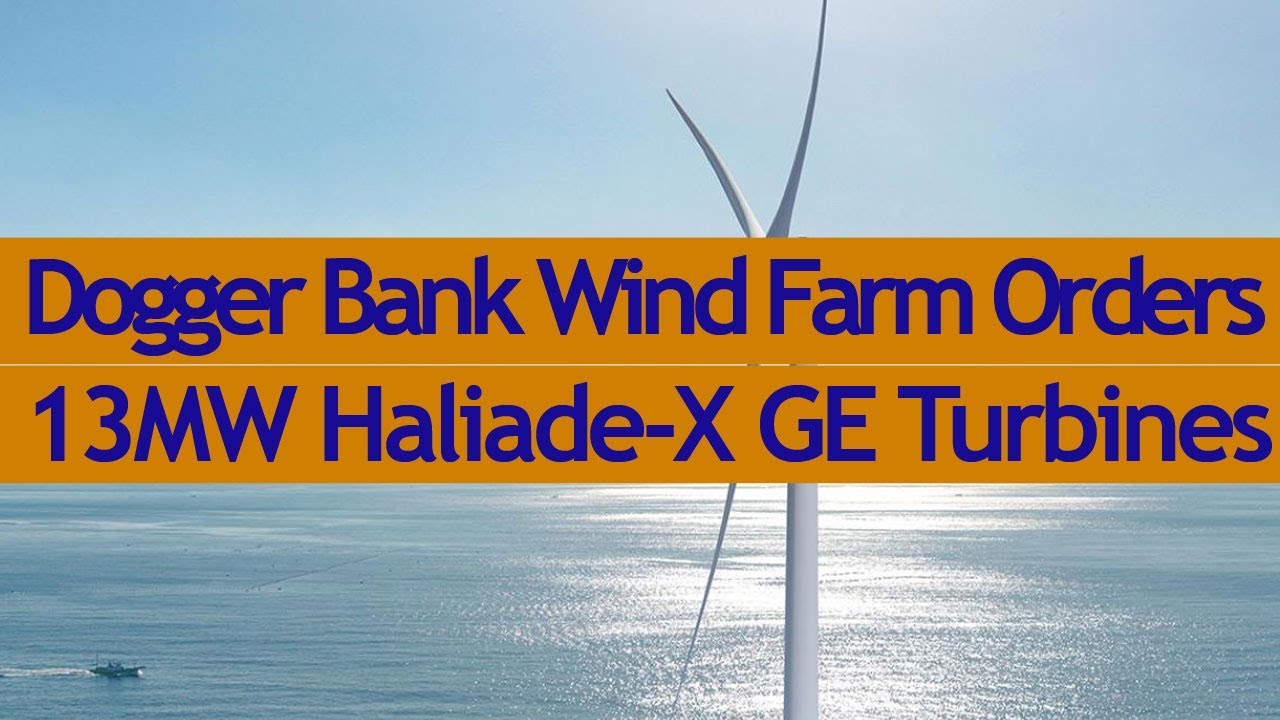Dogger Bank Wind Farm Orders13MW Haliade X Turbines from GE Renewable