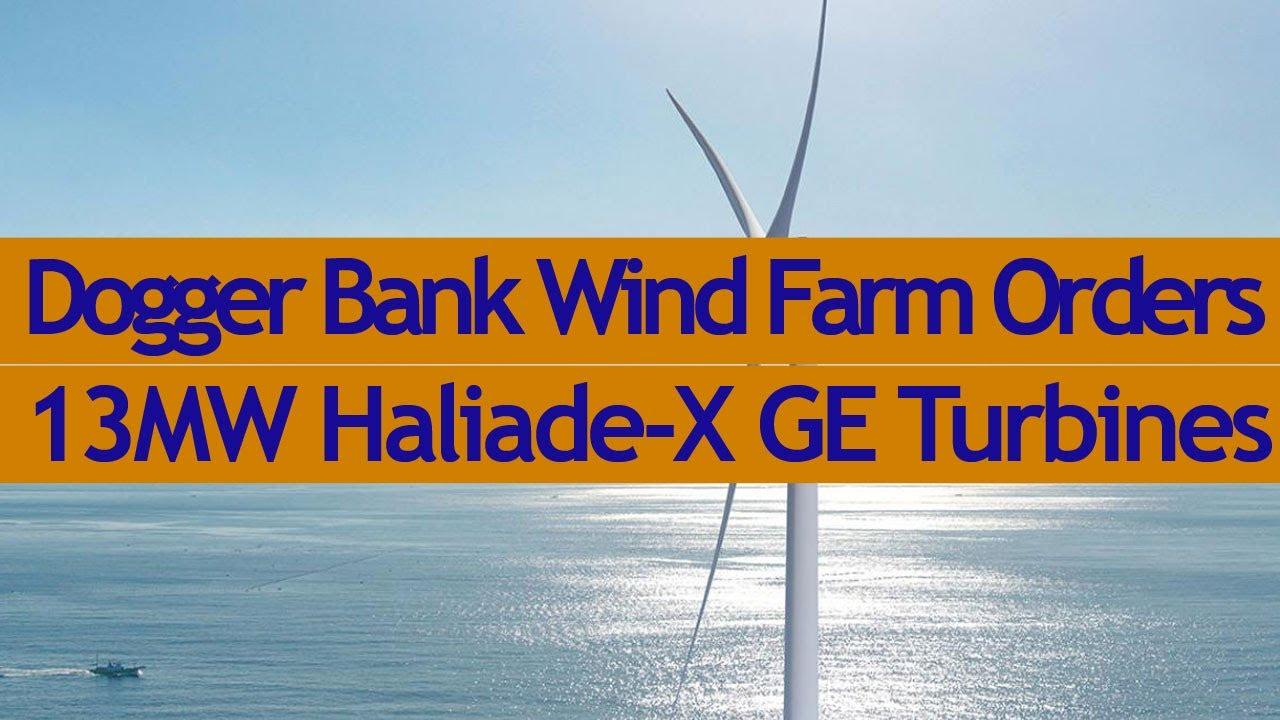 Dogger Bank Wind Farm Orders13MW Haliade X Turbines from GE Renewable