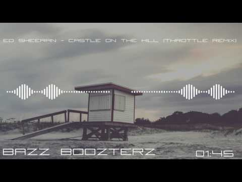 Ed Sheeran - Castle On The Hill (Throttle Remix) (Bass Boosted)