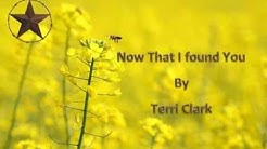 Terri Clark, Now That I Found You with Lyrics (How I Feel)