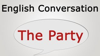 learn english conversation: The Party