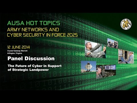 AUSA Hot Topic - Cybersecurity - The Future of Cyber in Support of Strategic Landpower