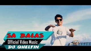 Sa Balas🎵Dj Qhelfin🎶(Official Video Music 2020)