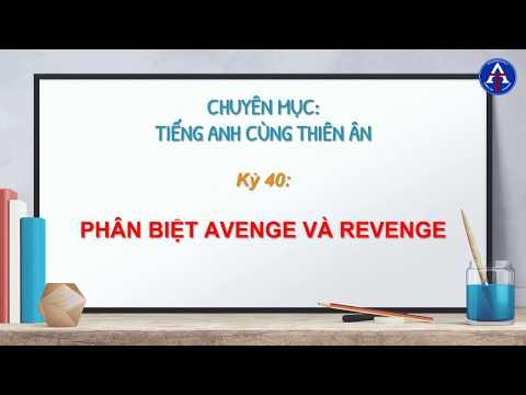 [TIẾNG ANH CÙNG THIÊN ÂN] - Kỳ 40: Phân Biệt Avenge & Revenge Trong Tiếng Anh