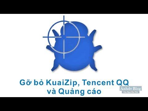 Gỡ bỏ phần mềm Trung Quốc KuaiZip, Tencent QQ, quảng cáo