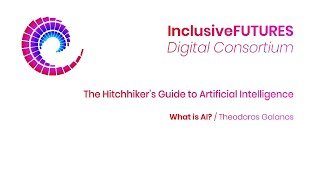 Digital Consortium Lecture - The Hitchhiker's Guide to Artificial Intelligence - What is AI?
