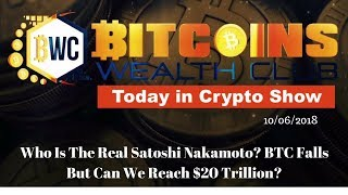 Who Is The Real Satoshi Nakamoto? Today In Crypto Show 10/06