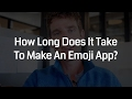 How Long Does It Take To Make An Emoji App?