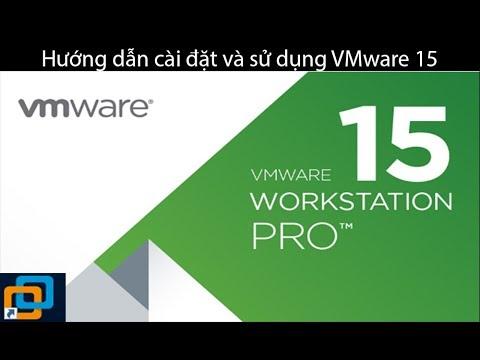 VMware Workstation 15 Pro – Hướng dẫn cài đặt và sử dụng