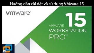VMware Workstation 15 Pro - Hướng dẫn cài đặt và sử dụng