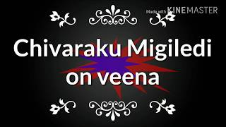 Chivaraku Migiledi||on veena