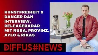 Kunstfreiheit & Danger Dan Interview, Releaseradar mit Nura, Provinz & Aylo   DIFFUS NEWS PODCAST
