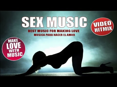 SEX MUSIC VOL. 1 - BEST MUSIC TO MAKE LOVE - MUSICA PARA HAC