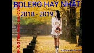 Những ca khúc nhạc vàng bolero hay nhất 2018-2019  CHƯA NGHE ĐÃ NGỦ