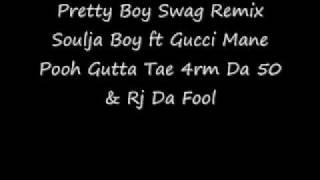 Pretty Boy Swag Remix - Soulja Boy Ft Gucci Mane  Pooh Gutta  Tae 4rm Da 50 & Rj Da Fool