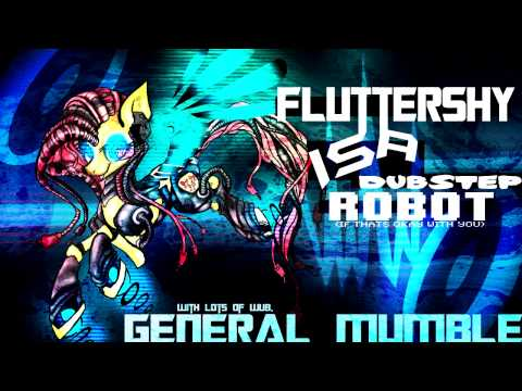 General Mumble - Fluttershy is a Dubstep Robot