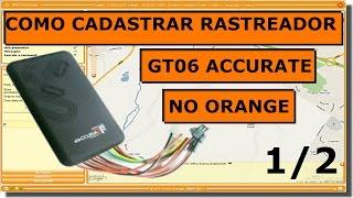 COMO CADASTRAR RASTREADOR GT06 DA ACCURATE TK100 NO SITE DA ORANGE 1/2
