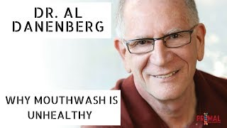 Dr. Al Danenberg on why Mouthwash is Unhealthy & Dental Plaque is Healthy