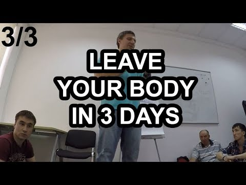 Leave Your Body in 3 Days (3/3) - A Michael Raduga Seminar