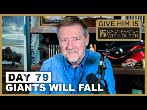 Giants Will Fall | Give Him 15: Daily Prayer with Dutch Day 79  (Jan. 24, '21)