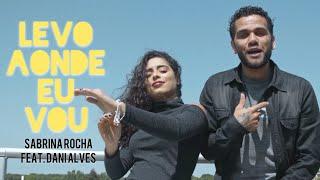 Baixar Sabrina Rocha feat. Dani Alves - Levo aonde eu vou (DJ Kalfani)