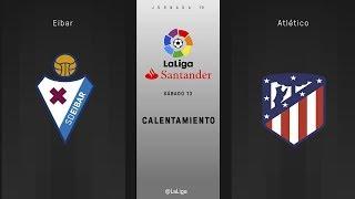 Calentamiento Eibar vs Atlético