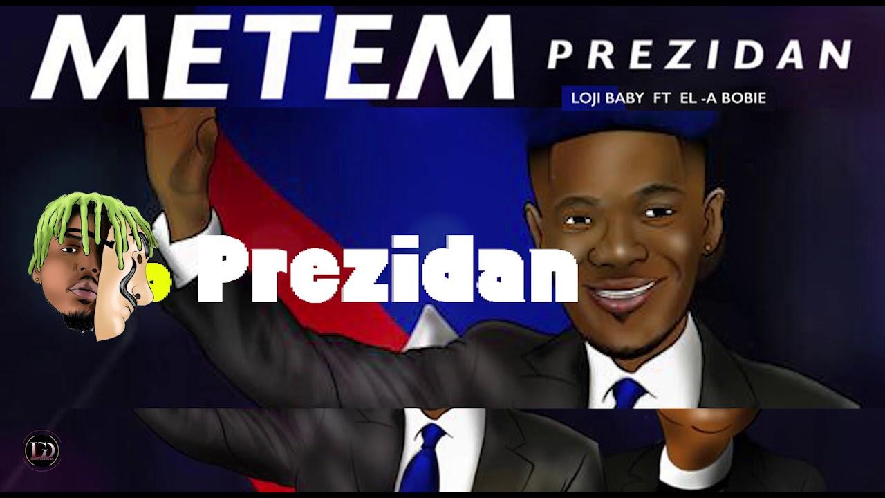 Download Loji Baby - Metem Prezidan ft. El-A Bobie (Lyrics)
