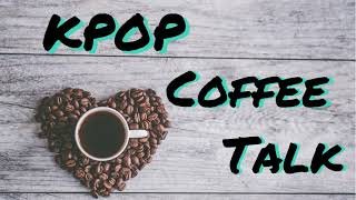 Kpop Coffee Talk Ep/ 7 BLACKPINK and more