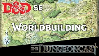 D&D 5E Dungeon Mastering: World Building - The Dungeoncast Ep. 7