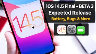 iOS 14.5 Beta 3 & Final Version Release Date, Battery performance, Bugs & More...