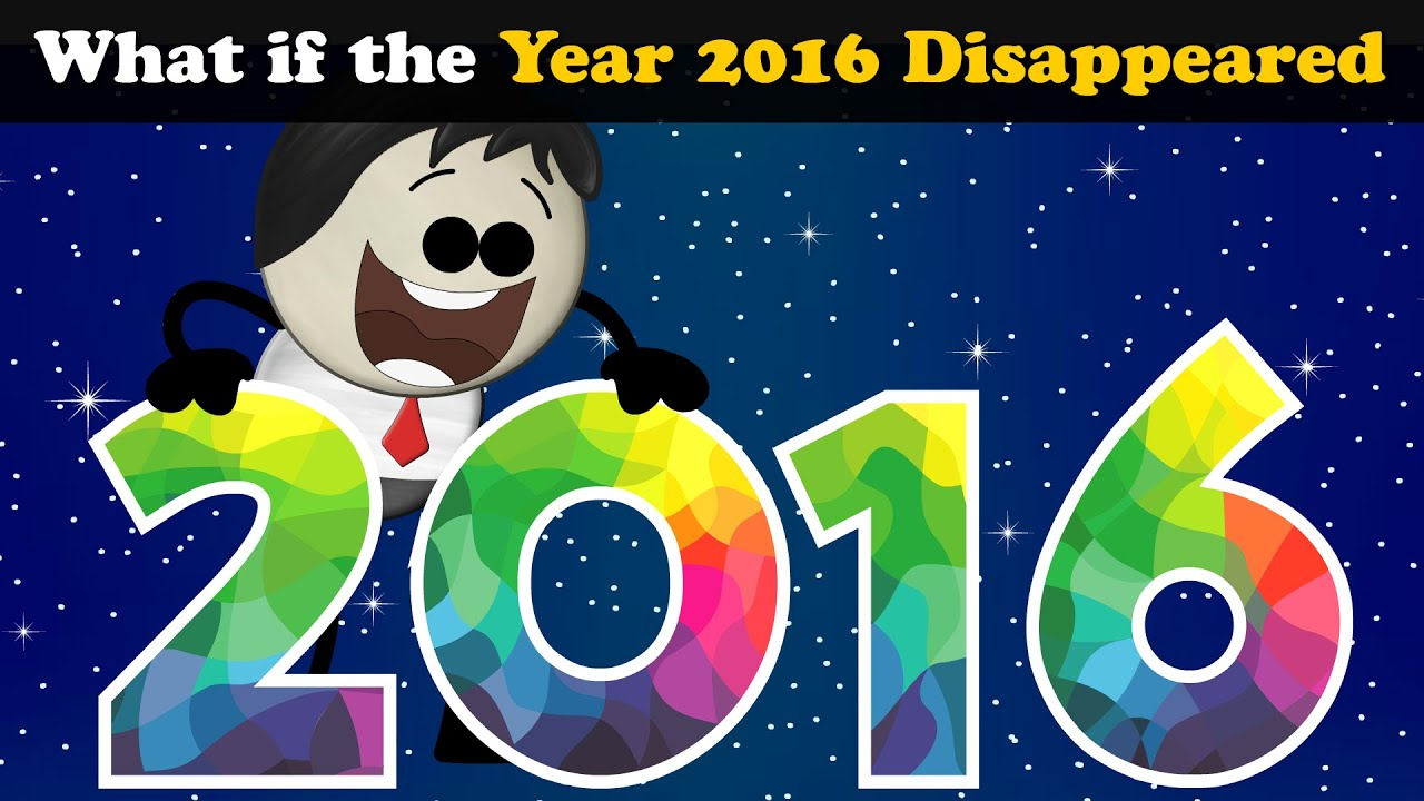 What if the Year 2016 Disappeared? + more videos   #aumsum #kids #science #education #whatif