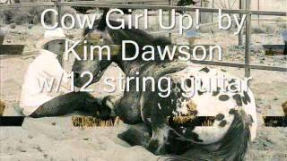 """Cow Girl Up!""  words and music by Kim Dawson on 12 string guitar (cowgirl)"