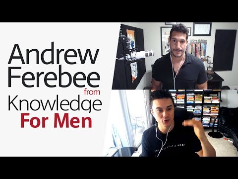 Become A Better Man With Andrew Ferebee (From Knowledge For Men)