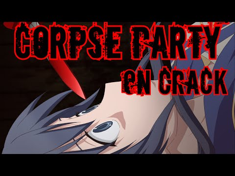 Corpse Party on Crack!