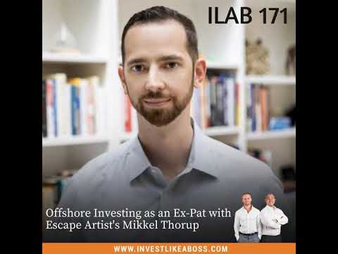 171: Offshore Investing as an Ex-Pat with Escape Artist's Mikkel Thorup