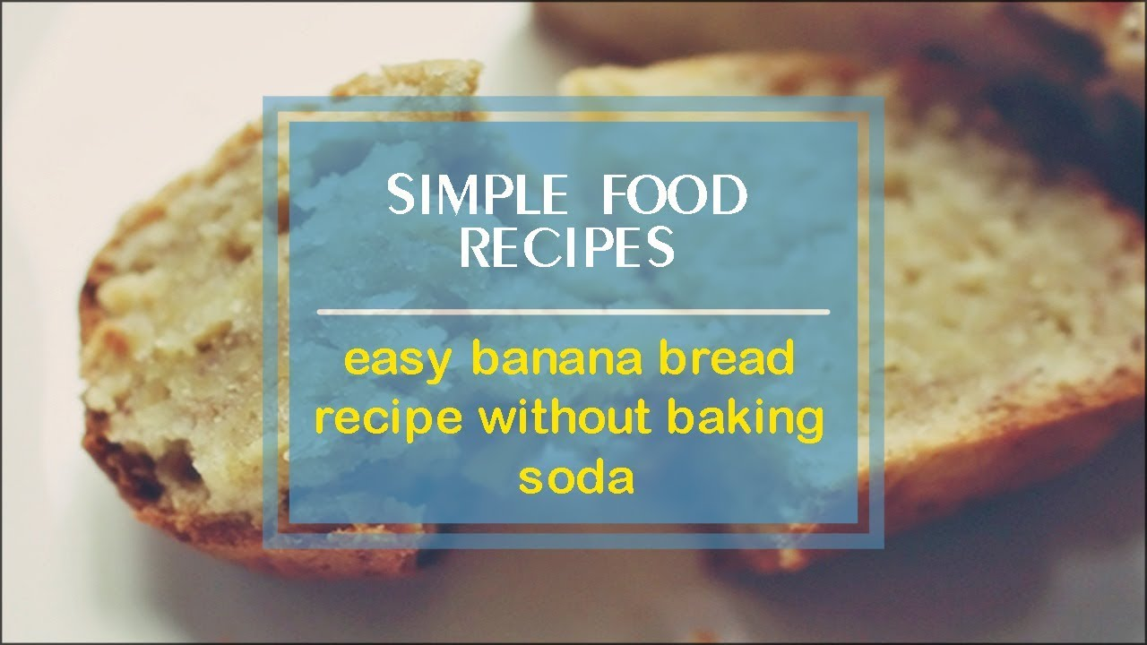 Easy banana bread recipe without baking soda youtube forumfinder Image collections