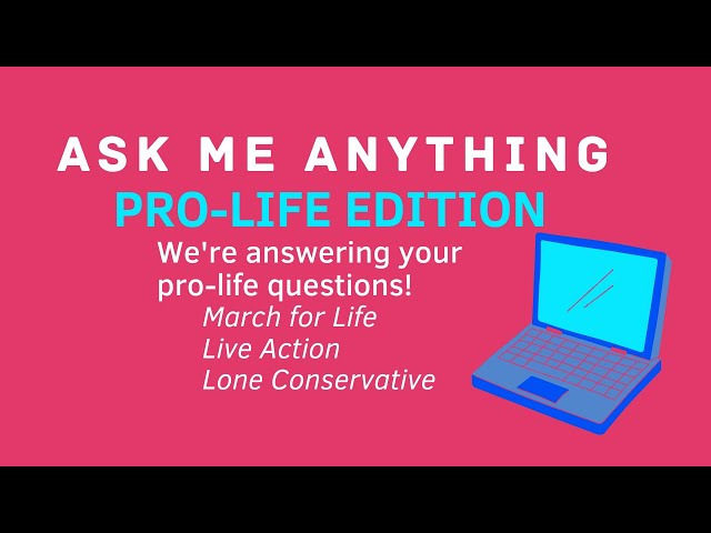 Ask Me Anything: Pro-Life Edition