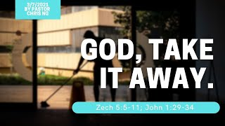 "Message: ""God, Take It Away,"" by Pastor Chris Ng"