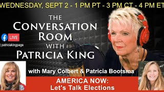 America Now: Let's Talk Elections // Patricia King, Mary Colbert & Patricia Bootsma