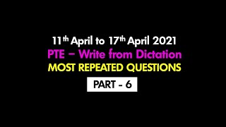 April Edition | Write from Dictation (Part-6) | Most Repeated Questions | PTE 2021 ©