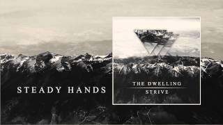 The Dwelling - Steady Hands