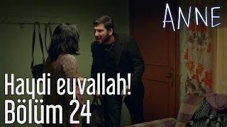 Anne 24. Bölüm - Haydi Eyvallah!