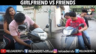 GIRLFRIEND VS FRIENDS | RELOADERS Tv