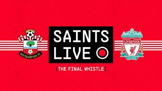 SAINTS LIVE: The Final Whistle | Southampton vs Liverpool
