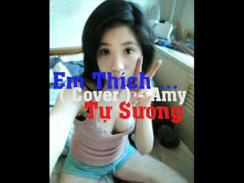 Em Thích Tự Sướng ( Cover ) - Amy