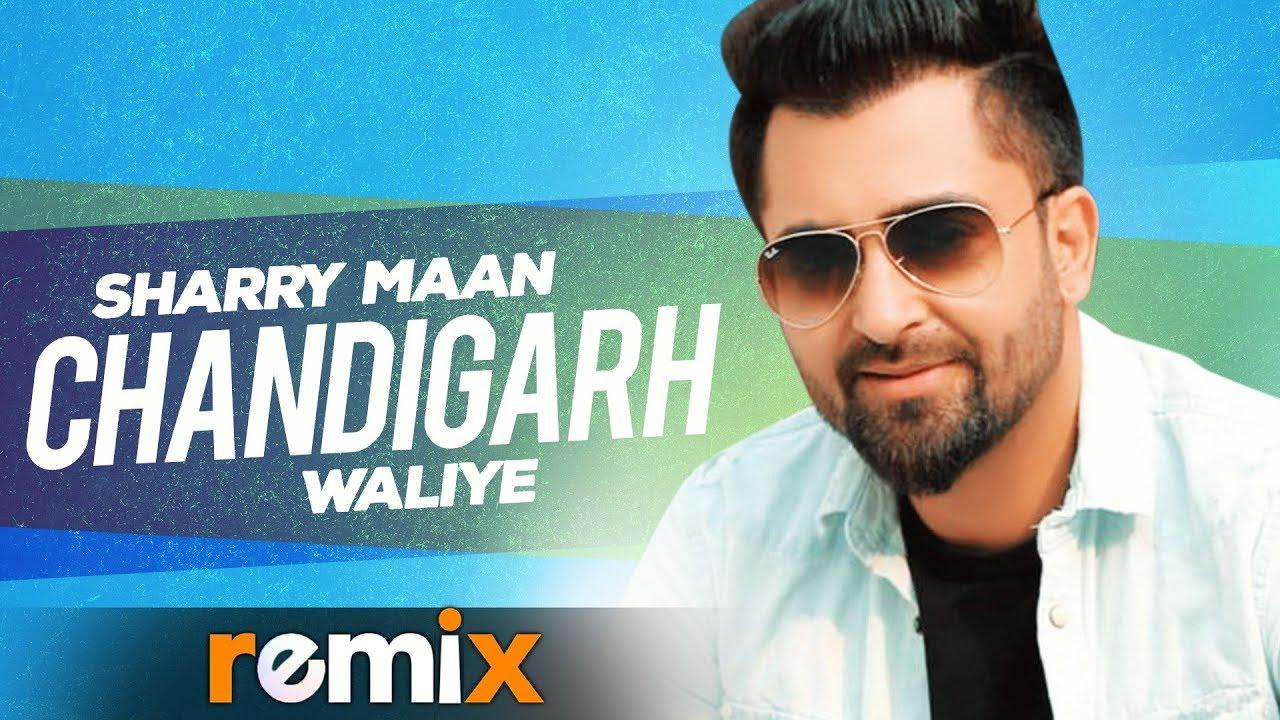 Chandigarh Waliye (Remix Video)   Sharry Maan   Aate Di Chiri   Latest Punjabi Songs 2019