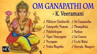 Lord Ganesha Songs - Om Ganapathi Om - K. Veeramani - Audio Jukebox - Tamil Devotional Songs