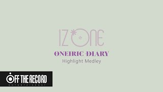 IZ*ONE (아이즈원) 3rd Mini Album [Oneiric Diary (幻想日記)] HIGHLIGHT MEDLEY